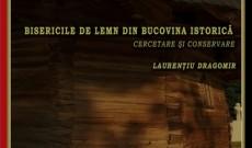 """Expoziţia """"Biserici de lemn din Bucovina istorică – cercetare şi conservare"""""""