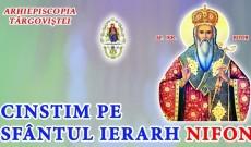 Târgovişte – Sărbătoarea Sfântului Ierarh Nifon, Patriarhul Constantinopolului şi Mitropolitul Ţãrii Româneşti
